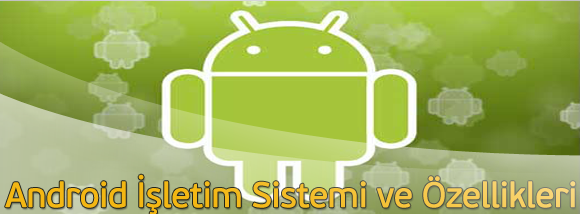 Android-isletim-sistemi-ve-ozellikleri